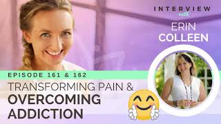 Ep 161 & 162 Sivana Podcast: Transforming Pain and Overcoming Addiction w/ Erin Colleen