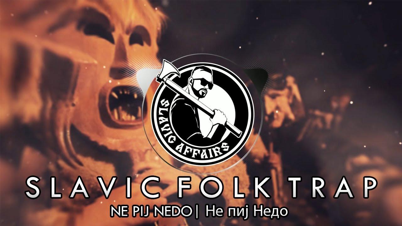Slavic Folk Trap Music | Ne Pij Nedo (Не пиј Недо)