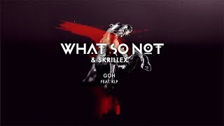 What So Not Skrillex Goh Feat Klp Official Audio