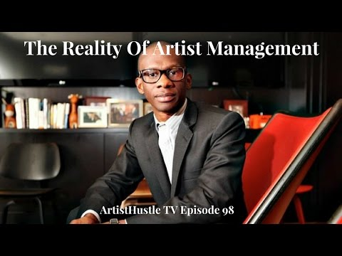 The Reality Of Artist Management | ArtistHustle TV Episode 98