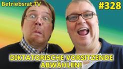 Diktatorische Vorsitzende abwählen - Betriebsrat TV (Folge 328)