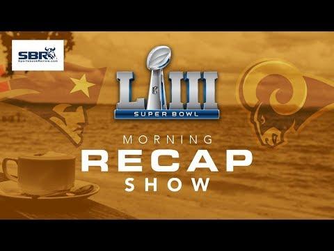 Super Bowl LIII Live Recap | NFL Betting Talk, Results, Expert Opinions & More | Feb 4th, 2018