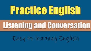 English Listening and Conversation -  Easy Learning English Listening and Speaking Practice