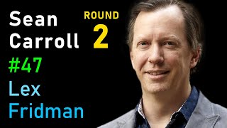 Sean Carroll: Quantum Mechanics and the Many-Worlds Interpretation | Lex Fridman Podcast #47