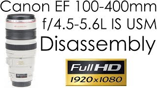 Canon EF 100-400mm f/4.5-5.6L IS USM disassembly