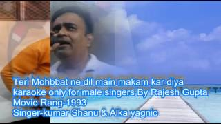 Teri mohabbat ne Dil me makam KAR DIYA Karaoke only for male singer by Rajesh Gupta