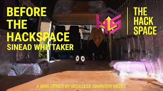 BEFORE THE HACKSPACE | Episode 4 | Sinead Whittaker