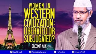 WOMEN IN WESTERN CIVILIZATION : LIBERATED OR SUBJUGATED? - DR ZAKIR NAIK