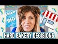OH NO! HARD DECISIONS STARTING OUR BAKERY BUSINESS