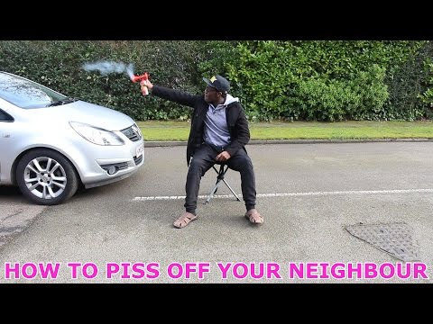 How To Piss Off Your Neighbour
