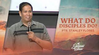 What Do Disciples Do? | Ptr. Stanley Flores