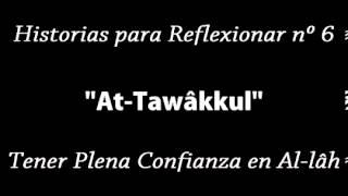 Historia para Reflexionar - التوكُّل - At-Tawakul. Confianza Plena en Allah