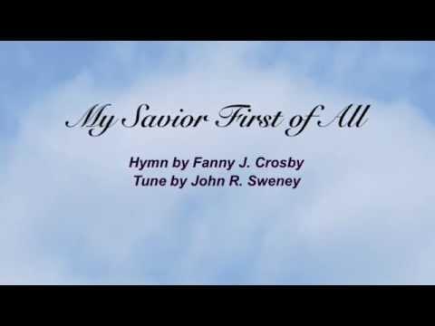 My Savior First of All (Baptist Hymnal #528)