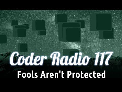 Fools Aren't Protected | Coder Radio 117