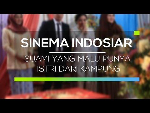 Sinema Indosiar - Suami Yang Malu Punya Istri Dari Kampung
