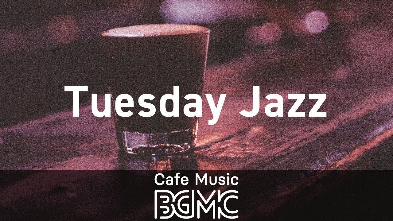 Tuesday Jazz: Chill Out Cafe Music to Relax - Smooth Background Music for Good Mood MyTub.uz