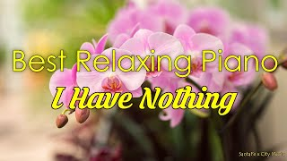 I Have Nothing#1 🐸Best relaxing piano, Beautiful Piano Music | City Music