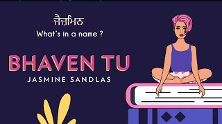 Bhaven Tu | Jasmine Sandlas | What's in a Name? | Intense & Hark (Official Lyric Video)