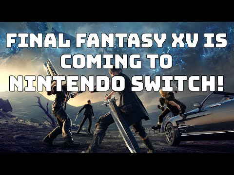 Final Fantasy 15 (XV) is Coming to Nintendo Switch!