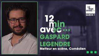 12 min avec - GASPARD LEGENDRE
