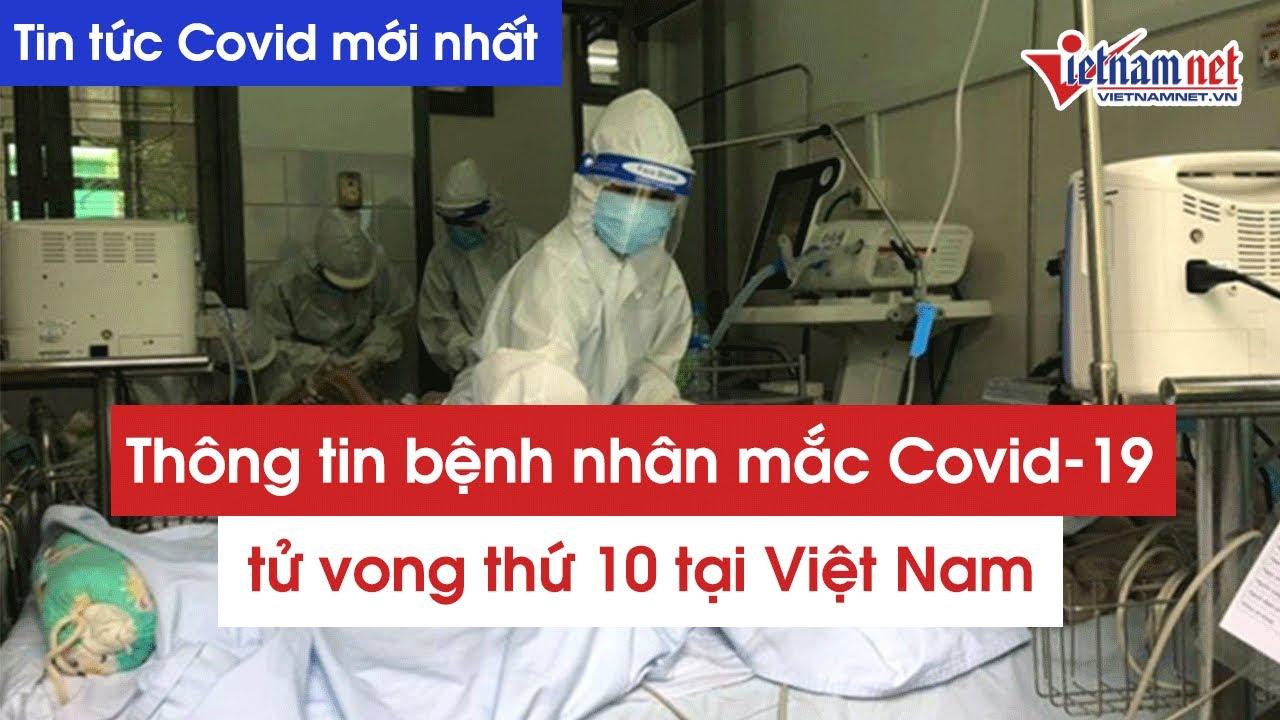 Tin tức Covid mới nhất: Thông tin bệnh nhân Covid-19 tử vong thứ 10 tại Việt Nam