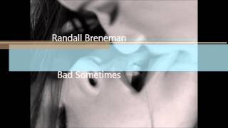 Randall Breneman - Bad Sometimes