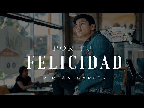 """Virlán García - """"Por Tu Felicidad"""" - Video Oficial"""