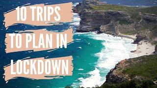 10 Trips You Should be Planning During Coronavirus Lockdown
