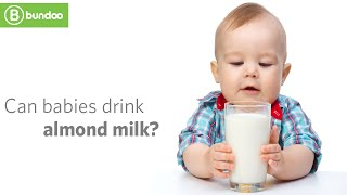 Can babies drink almond milk?