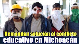Demandan  solución al conflicto educativo en Michoacán