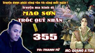 Mao Sơn Tróc Quỷ Nhân [ Tập 355 ] Thi Vương Doanh Câu - Truyện ma pháp sư- Quàng A Tũn