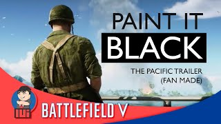 PAINT IT BLACK - Battlefield V The Pacific Trailer (Fan Made)