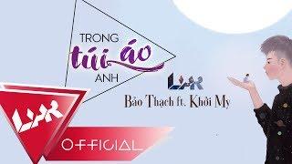 [ LIAR ] TRONG TÚI ÁO ANH - Khởi My feat. Bảo Thạch OFFICIAL LYRICS VIDEO