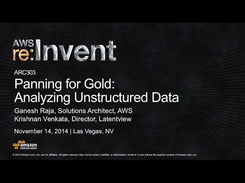 AWS re:Invent 2014 | (ARC303) Panning for Gold: Analyzing Unstructured Data