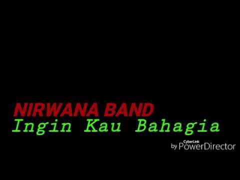 Nirwana Band (ingin Kau Bahagia)