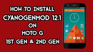 How to Install Cyanogenmod 12.1 on Moto G 1st Gen/2nd Gen