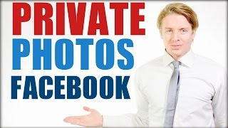 How To Make Your Photos Private On Facebook 2016