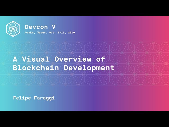 A Visual Overview of Blockchain Development by Felipe Faraggi (Devcon5)