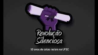 REVOLUÇÃO SILENCIOSA | 10 anos de cotas raciais na UFSC