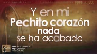 Pepe Alva - PECHITO CORAZON Letra