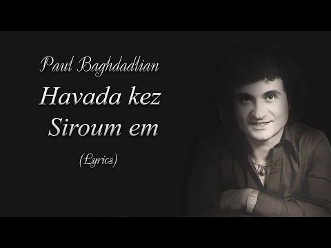Paul Baghdadlian - Havada Kez Sirumem (Lyrics)