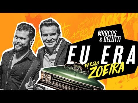 Marcos e Belutti - Eu Era (Versão Zoeira)