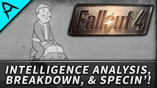 Fallout 4 : S.P.E.C.I.A.L. - Intelligence (Analysis, Breakdown, & Speculation)