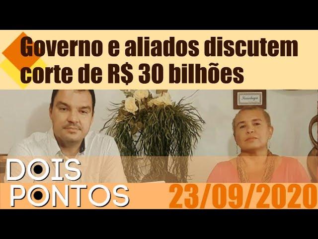 DOIS PONTOS - Governo e aliados discutem corte de R$ 30 bilhões