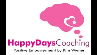 Kim Wymer Happy days Coach, My story, Why think Positive?