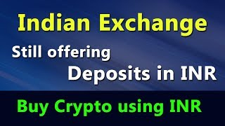 Indian Exchange - Still offering Deposits in INR - How to Buy Crypto using INR