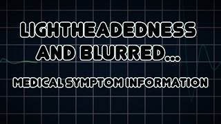 Lightheadedness and Blurred vision (Medical Symptom)