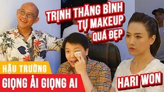 Trịnh Thăng Bình troll  Hari Won khóc ròng trong phòng makeup Giọng Ải Giọng Ai