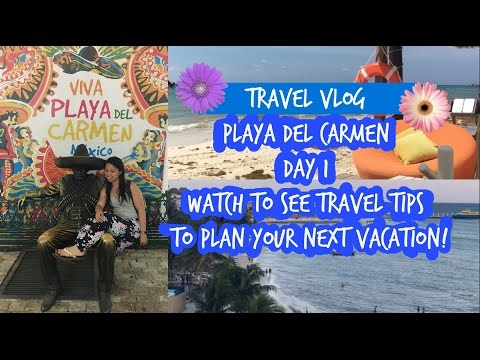 Playa Del Carmen Vacation Vlog Day 1 - Travel Tips, Restaurant Reviews & Things to Do
