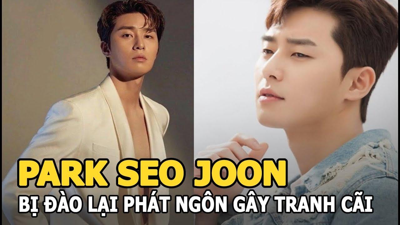 Park Seo Joon bị đào lại phát ngôn gây tranh cãi vì lộ bản tính khó chấp nhận?